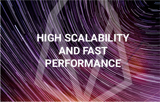 High Scalability and Fast Performance